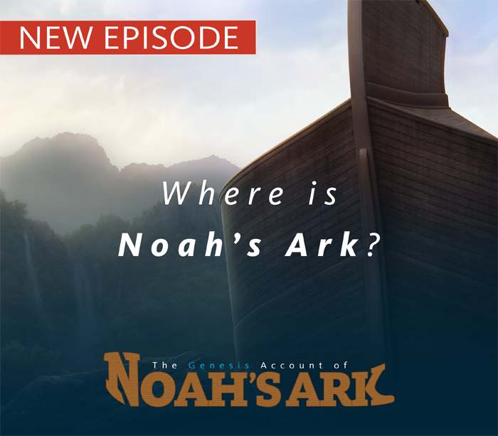 New Episode: Where is Noah's Ark?